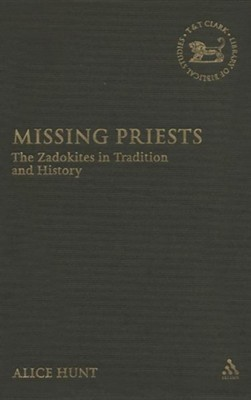 Missing Priests: The Zadokites in Tradition and History  -     By: Alice Hunt