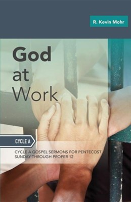 God at Work: Sermons for Pentecost Day-Proper 12: Cycle a  -     By: R. Kevin Mohr