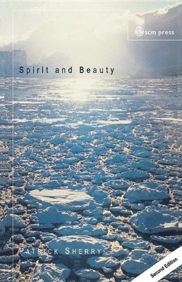 Spirit and Beauty: An Introduction to Theological Aesthetics, Edition 0002  -     By: Patrick Sherry