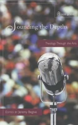 Sounding the Depths  -     Edited By: Jeremy Begbie     By: Jeremy Begbie(ED.)