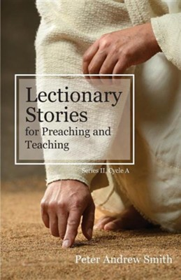 Lectionary Stories for Preaching and Teaching: Series II, Cycle a  -     By: Peter Andrew Smith