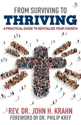 From Surviving to Thriving: A Practical Guide to Revitalize Your Church  -     By: John H. Krahn