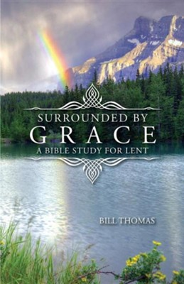 Surrounded by Grace: A Bible Study for Lent  -     By: Bill Thomas