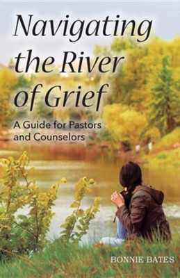 Navigating the River of Grief  -     By: Bonnie Bates