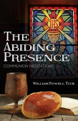 The Abiding Presence: Communion Meditations  -     By: William Powell Tuck