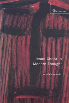 Jesus Christ in Modern Thought  -     By: John MacQuarrie