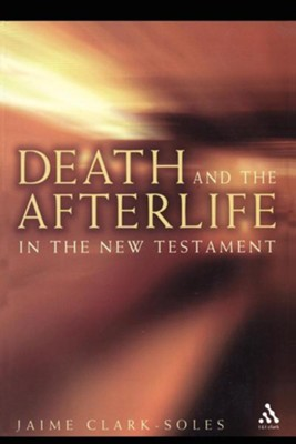 Death and the Afterlife in the New Testament  -     By: Jaime Clark-Soles