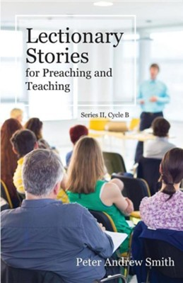 Lectionary Stories for Preaching and Teaching: Series II, Cycle B  -     By: Peter Andrew Smith