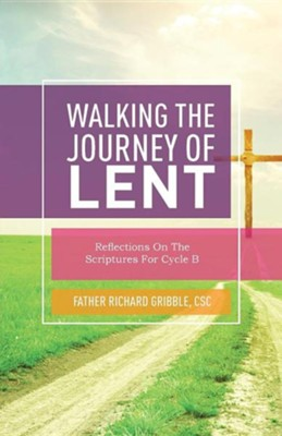 Walking the Journey of Lent: Reflections on the Scriptures for Cycle B  -     By: Richard Gribble