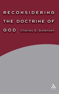 Reconsidering the Doctrine of God  -     By: Charles E. Gutenson