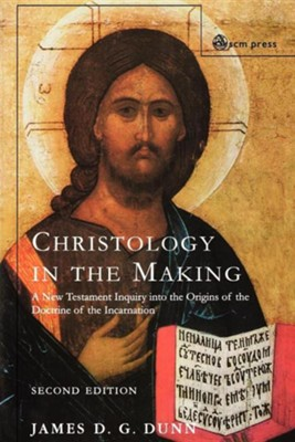 Christology in the Making: A New Testament Inquiry Into the Origins of the Doctrine of the Incarnation  -     By: James D.G. Dunn
