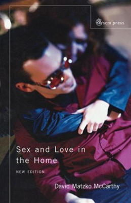 Sex and Love in Th Home: A Theology of the Household - 2nd Edition Revised  -     By: David Matzko McCarthy