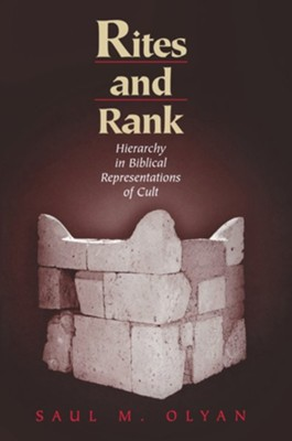 Rites and Rank: Hierarchy in Biblical Representations of Cult  -     By: Saul M. Olyan
