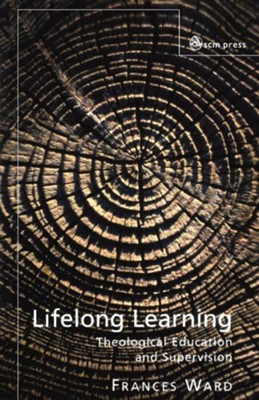 Lifelong Learning: Theological Education and Supervision  -     By: Frances Ward