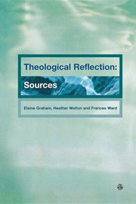 Theological Reflection: Sources  -     Edited By: Elaine Graham, Heather Walton, Frances Ward     By: Elaine Graham(ED.), Heather Walton(ED.) & Frances Ward(ED.)