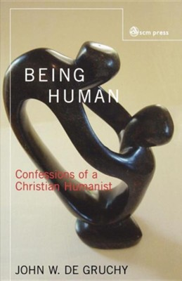 Being Human: Confessions of a Christian Humanist  -     By: John W. De Gruchy