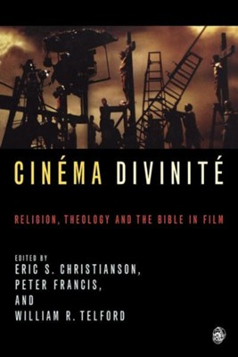 Cinema Divinite: Religion, Theology and the Bible in Film  -     Edited By: Eric S. Christianson, Peter Francis, William R. Telford     By: Eric S. Christianson(ED.), Peter Francis(ED.) & William R. Telford(ED.)