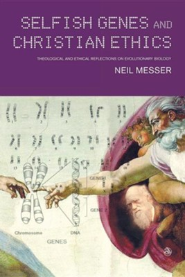 Selfish Genes and Christian Ethics: Theological and Ethical Reflections of Evolutionary Biology  -     By: Neil Messer
