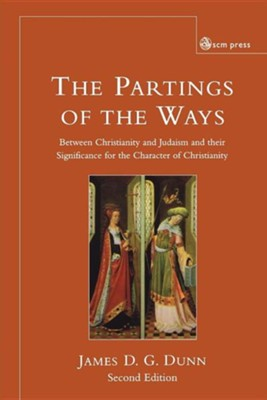 The Partings of the Ways: Between Christianity and Judaism and Their Significance for the Character of Christianity, Edition 2  -     By: James D.G. Dunn