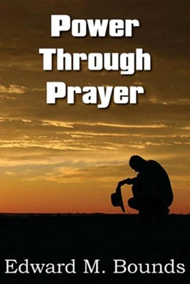 Power Through Prayer  -     By: Edward M. Bounds
