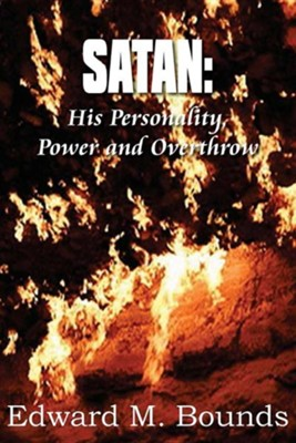 Satan: His Personality, Power and Overthrow  -     By: Edward M. Bounds