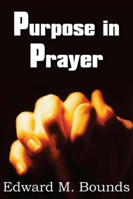 Purpose in Prayer  -     By: Edward M. Bounds
