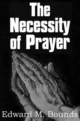 The Necessity of Prayer  -     By: Edward M. Bounds