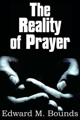 The Reality of Prayer  -     By: Edward M. Bounds