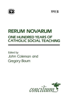 Concilium 1991/5 Rerum Novarum a Hundred Years of Catholic Social Teaching  -     Edited By: Gregory Baum, John Aloysius Coleman     By: Gregory Baum(ED.) & John Aloysius Coleman(ED.)