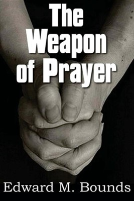 The Weapon of Prayer  -     By: Edward M. Bounds
