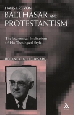 Hans Urs Von Balthasar and Protestantism  -     By: Rodney Howsare