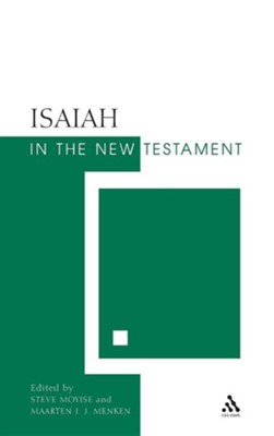 Isaiah in the New Testament  -     Edited By: Steve Moyise, Maarten J.J. Menken     By: Steve Moyise(ED.) & Maarten J. J. Menken(ED.)