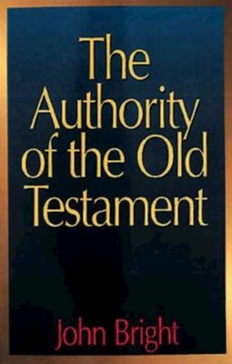 The Authority of the Old Testament  -     By: John Bright