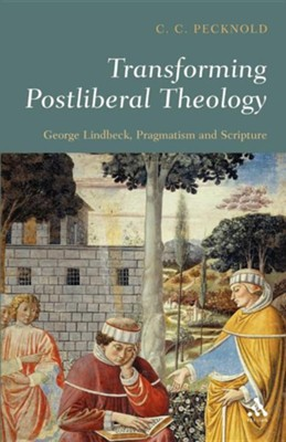 Transforming Postliberal Theology: George Lindbeck, Pragmatism and Scripture  -     By: C.C. Pecknold