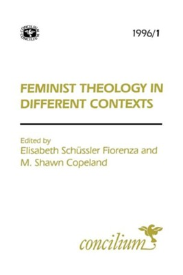 Concilium 1996/1 Feminist Theology in Different Contexts  -     Edited By: Elisabeth Schuessler Fiorenza, M. Shawn Copeland     By: Elisabeth Schuessler Fiorenza(ED.) & M. Shawn Copeland(ED.)