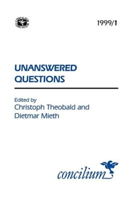 Concilium 1999/1 Unanswered Questions  -     Edited By: Christoph Theobald, Dietmar Mieth     By: Christoph Theobald(ED.) & Dietmar Mieth(ED.)