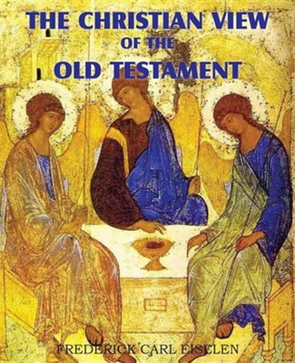 The Christian View of the Old Testament  -     By: Frederick Carl Eiselen