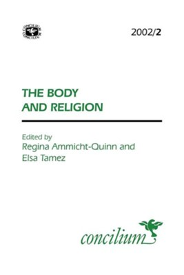 Concilium 2002/ 2 the Body and Religion  -     Edited By: Regina Ammicht-Quinn, Elsa Tamez     By: Regina Ammicht-Quinn(ED.) & Elsa Tamez(ED.)