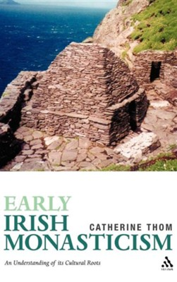 Early Irish Monasticism  -     By: Catherine Thom