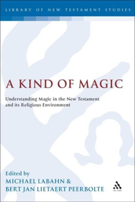 A Kind of Magic: Understanding Magic in the New Testament and Its Religious Environment  -     Edited By: Michael Labahn, Bert Jan Lietaert Peerbolte     By: Michael Labahn(ED.) & Bert Jan Lietaert Peerbolte(ED.)