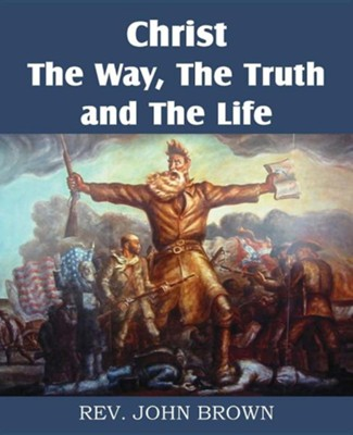 Christ, the Way, the Truth, and the Life  -     By: John Brown