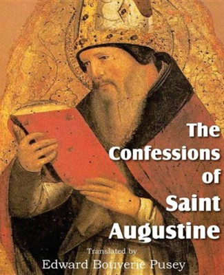 The Confessions of Saint Augustine  -     Translated By: Edward Bouverie Pusey     By: Saint Augustine