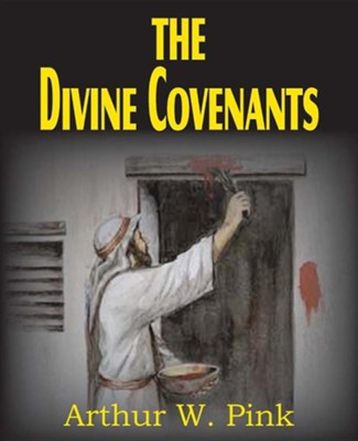 The Divine Covenants  -     By: A.W. Pink