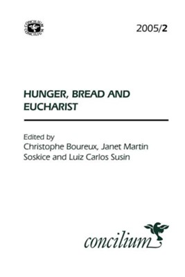 Concilium 2005/2 Hunger, Bread and Eucharist  -     Edited By: Christophe Boureux, Janet Martin Soskice, Luiz Carlos Susin     By: Christophe Boureux(ED.), Janet Martin Soskice(ED.) & Luiz Carlos Susin(ED.)