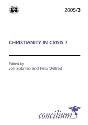 Concilium 2005/3 Christianitty in Crisis  -     Edited By: Jon Sobrino, Felix Wilfred     By: Jon Sobrino(ED.) & Felix Wilfred(ED.)