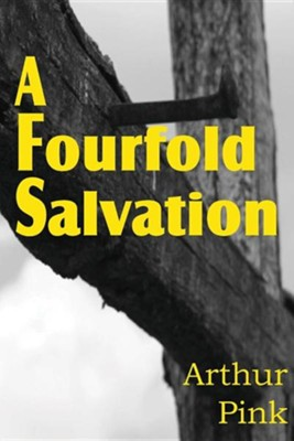 A Fourfold Salvation  -     By: A.W. Pink