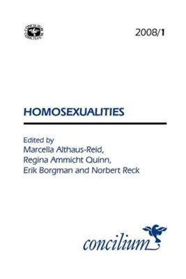 Concilium 2008/1 Homosexualities   -     Edited By: Marcella Althaus-Reid, Regina Ammicht-Quinn, Norbert Reck     By: Marcella Althaus-Reid(ED.), Regina Ammicht-Quinn(ED.) & Norbert Reck(ED.)