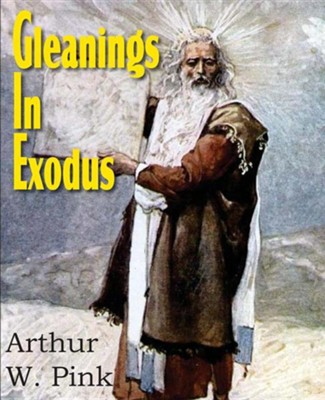 Gleanings in Exodus  -     By: A.W. Pink