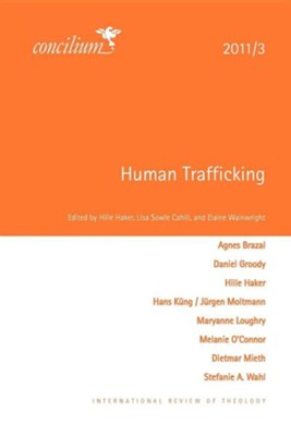Concilium 2011/3: Human Trafficking  -     Edited By: Hille Haker, Lisa Sowle Cahill, Elaine Wainwright     By: Hille Haker(ED.), Lisa Sowle Cahill(ED.) & Elaine Wainwright(ED.)