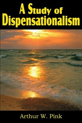 A Study of Dispensationalism  -     By: A.W. Pink